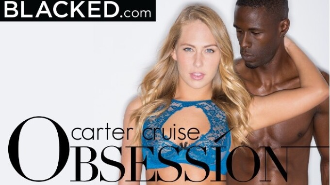 Blacked's 'Carter Cruise Obsession' Arrives on DVD