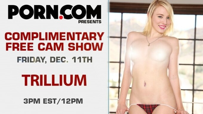 Trillium Streams Free Live Cam Show, This Friday on Porn.com