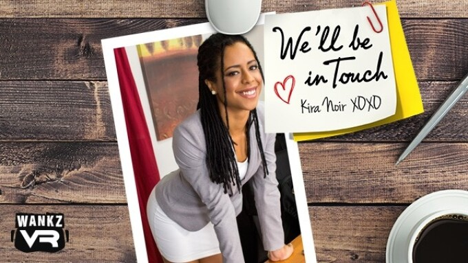 WankzVR Offers 'We'll Be in Touch' Featuring Kira Noir