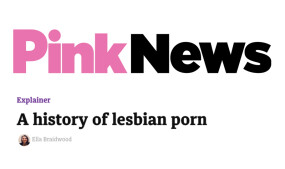 Pink News Explores the 'History of Lesbian Porn'
