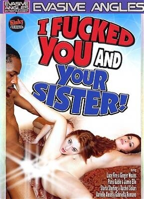 I Fucked You and Your Sister!